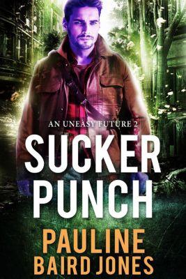 An Uneasy Future: Sucker Punch (An Uneasy Future, #2), Pauline Baird Jones