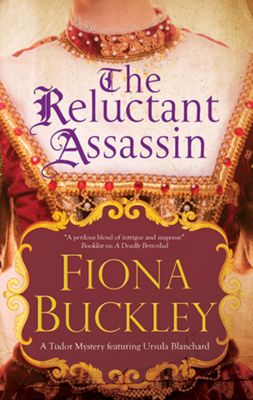 An Ursula Blanchard Mystery: Reluctant Assassin, The, Fiona Buckley