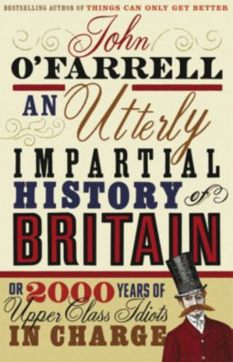 An Utterly Impartial History of Britain, John O'Farrell