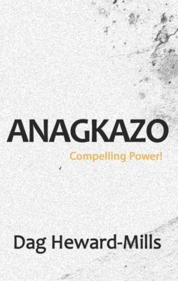 Anagkazo: Compelling Power!, Dag Heward-Mills