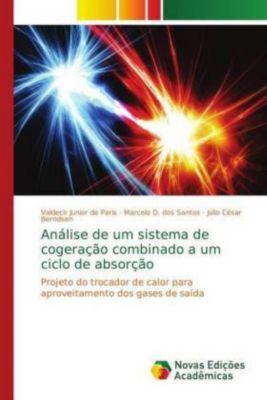Análise de um sistema de cogeração combinado a um ciclo de absorção, Valdecir Junior de Paris, Marcelo D. dos Santos, Júlio César Berndsen