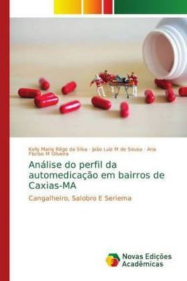 Análise do perfil da automedicação em bairros de Caxias-MA, Kelly Maria Rêgo da Silva, João Luiz M de Sousa, Ana Florise M Oliveira