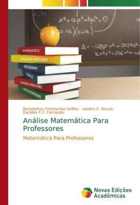 Análise Matemática Para Professores, Bartolomeu Chindumbo Delfino, Adelino S. Morais, Euclides F.C. Fernando