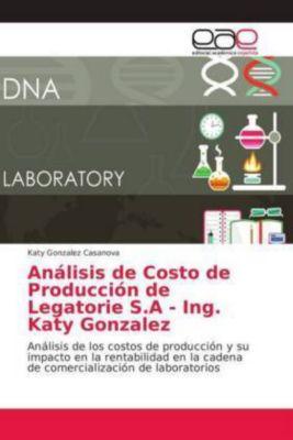 Análisis de Costo de Producción de Legatorie S.A - Ing. Katy Gonzalez, Katy Gonzalez Casanova