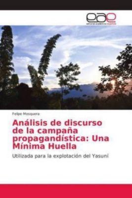 Análisis de discurso de la campaña propagandística: Una Mínima Huella, Felipe Mosquera