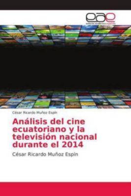 Análisis del cine ecuatoriano y la televisión nacional durante el 2014, César Ricardo Muñoz Espín