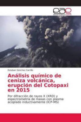 Análisis químico de ceniza volcánica, erupción del Cotopaxi en 2015, Esteban Sánchez Carrillo