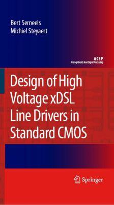 Analog Circuits and Signal Processing: Design of High Voltage xDSL Line Drivers in Standard CMOS, Michiel Steyaert, Bert Serneels