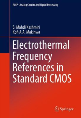 Analog Circuits and Signal Processing: Electrothermal Frequency References in Standard CMOS, Kofi A. A. Makinwa, S. Mahdi Kashmiri