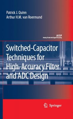 Analog Circuits and Signal Processing: Switched-Capacitor Techniques for High-Accuracy Filter and ADC Design, Patrick J. Quinn, Arthur van Roermund