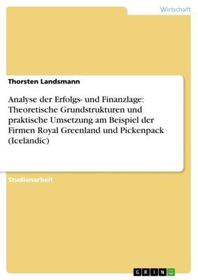 Analyse der Erfolgs- und Finanzlage: Theoretische Grundstrukturen und praktische Umsetzung am Beispiel der Firmen Royal Greenland und Pickenpack (Icelandic), Thorsten Landsmann