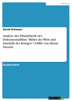 Analyse der Filmästhetik des Dokumentarfilms Bilder der Welt und Inschrift des Krieges (1988) von Harun Farocki, David Ortmann