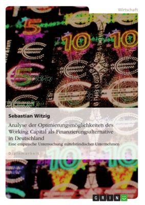 Analyse der Optimierungsmöglichkeiten des Working Capital als Finanzierungsalternative in Deutschland, Sebastian Witzig