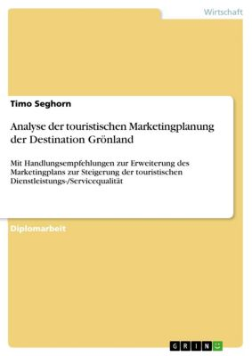 Analyse der touristischen Marketingplanung der Destination Grönland, Timo Seghorn