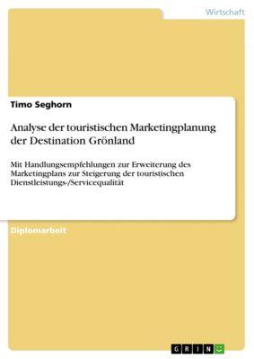 Analyse der touristischen Marketingplanung der Destination Grönland, Timo Seghorn
