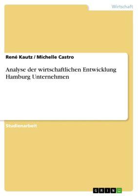 Analyse der wirtschaftlichen Entwicklung Hamburg Unternehmen, René Kautz, Michelle Castro