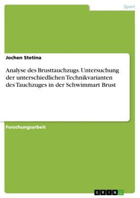 Analyse des Brusttauchzugs. Untersuchung der unterschiedlichen Technikvarianten des Tauchzuges in der Schwimmart Brust, Jochen Stetina