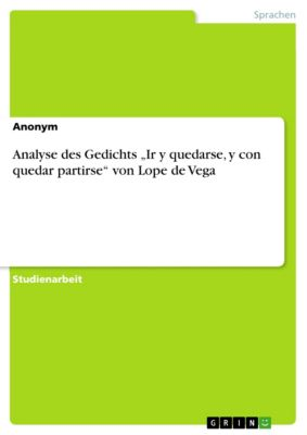 """Analyse des Gedichts """"Ir y quedarse, y con quedar partirse"""" von Lope de Vega"""