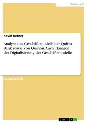 Analyse des Geschäftsmodells der Quirin Bank sowie von Quirion. Auswirkungen der Digitalisierung der Geschäftsmodelle, Kevin Hefner