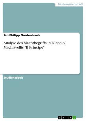 Analyse des Machtbegriffs in Niccolò Machiavellis Il Principe, Jan Philipp Nordenbrock