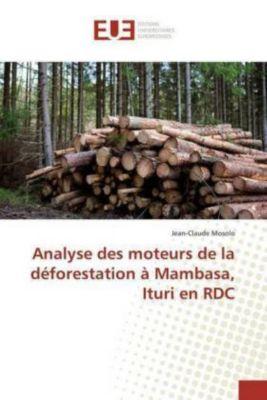Analyse des moteurs de la déforestation à Mambasa, Ituri en RDC, Jean-Claude Mosolo