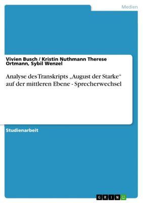 """Analyse des Transkripts """"August der Starke"""" auf der mittleren Ebene - Sprecherwechsel, Sybil Wenzel, Kristin Nuthmann Therese Ortmann, Vivien Busch"""