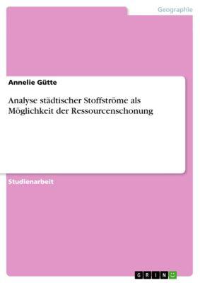 Analyse städtischer Stoffströme als Möglichkeit der Ressourcenschonung, Annelie Gütte