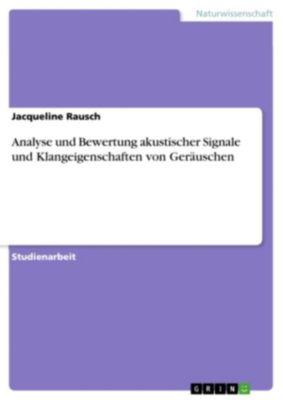Analyse und Bewertung akustischer Signale und Klangeigenschaften von Geräuschen, Jacqueline Rausch