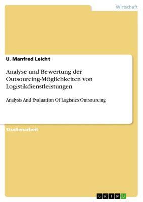 Analyse und Bewertung der Outsourcing-Möglichkeiten von Logistikdienstleistungen, U. Manfred Leicht