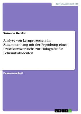 Analyse von Lernprozessen im Zusammenhang mit der Erprobung eines Praktikumsversuchs zur Holografie für Lehramtsstudenten, Susanne Gerdon