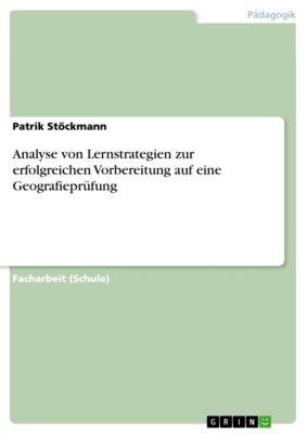 Analyse von Lernstrategien zur erfolgreichen Vorbereitung auf eine Geografieprüfung, Patrik Stöckmann
