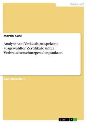 Analyse von Verkaufsprospekten ausgewählter Zertifikate unter Verbraucherschutzgesichtspunkten, Martin Kuhl