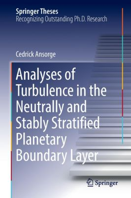 Analyses of Turbulence in the Neutrally and Stably Stratified Planetary Boundary Layer, Cedrick Ansorge