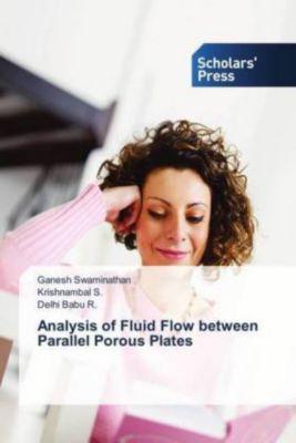 Analysis of Fluid Flow between Parallel Porous Plates, Ganesh Swaminathan, Krishnambal S., Delhi Babu R.
