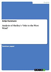 ode to the west wind analysis In 'ode to the west wind,' percy bysshe shelley tries to show his desire for  transcendence, by explaining that his thoughts and ideas, like the 'winged seeds'  are.