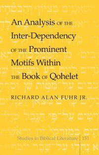 Analysis of the Inter-Dependency of the Prominent Motifs Within the Book of Qohelet, Richard Alan Jr. Fuhr
