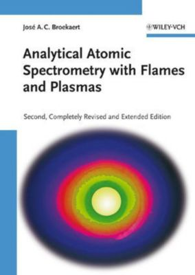 Analytical Atomic Spectrometry with Flames and Plasmas, Jose A. C. Broekaert