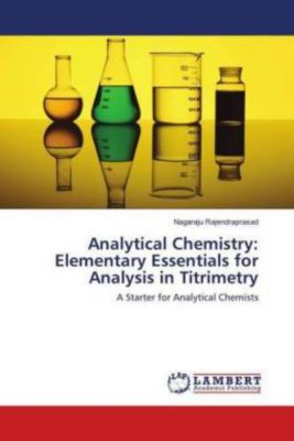 Analytical Chemistry: Elementary Essentials for Analysis in Titrimetry, Nagaraju Rajendraprasad