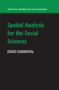 Analytical Methods for Social Research: Spatial Analysis for the Social Sciences, David Darmofal