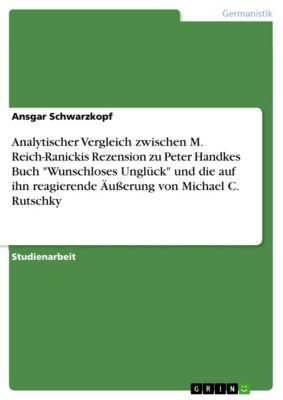 Analytischer Vergleich zwischen M. Reich-Ranickis Rezension zu Peter Handkes Buch  Wunschloses Unglück  und die auf ihn reagierende Äußerung von Michael C. Rutschky, Ansgar Schwarzkopf