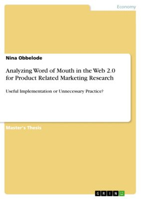 Analyzing Word of Mouth in the Web 2.0 for Product Related Marketing Research, Nina Obbelode
