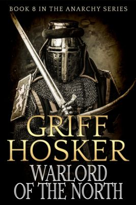 Anarchy: England 1120-1180: Warlord of the North, Griff Hosker