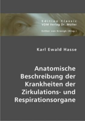 Anatomische Beschreibung der Krankheiten der Zirkulations- und Respirationsorgane, Karl E. Hasse