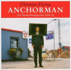 Anchorman,Ein Nachrichtensprecher Sieht Rot, Christian Ehring