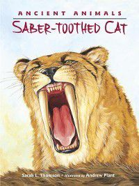 Ancient Animals: Saber-toothed Cat, Sarah L. Thomson