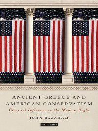 Ancient Greece and American Conservatism, John Bloxham