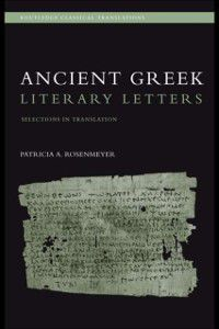 Ancient Greek Literary Letters, Patricia A. Rosenmeyer