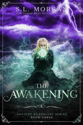 Ancient Guardians: The Awakening (Ancient Guardians, #3), S.L. Morgan