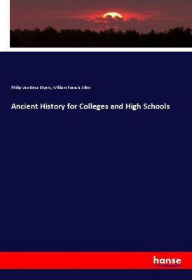 Ancient History for Colleges and High Schools, Philip Van Ness Myers, William Francis Allen