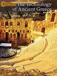 Ancient Innovations: The Technology of Ancient Greece, Kate Shoup